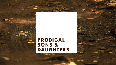 Prodigal Sons & Daughters