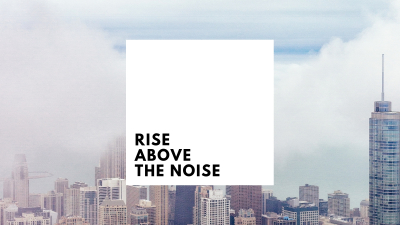 Rise Above The Noise