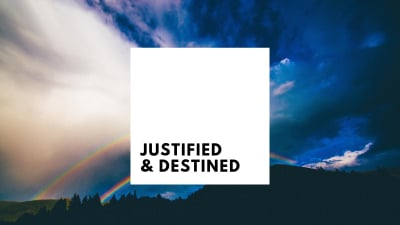 Justified and Destined